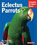 Eclectus Parrots (Complete Pet Owner's Manual)