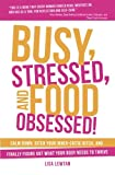 Busy, Stressed, and Food Obsessed!: Calm Down, Ditch Your Inner-Critic Bitch, and Finally Figure Out What Your Body Needs to Thrive