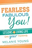Fearless, Fabulous You!: Lessons on Living Life on Your Terms