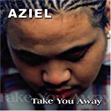 Take You Away [Import, From US] / Aziel (CD - 2005)