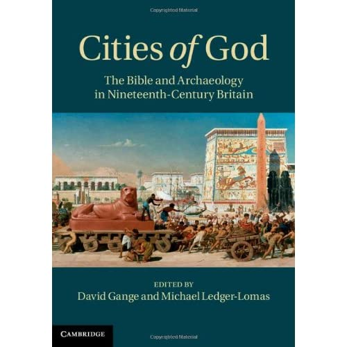 Cities of God: The Bible and Archaeology in Nineteenth-century Britain Gange, Da