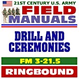 21st Century U.S. Army Field Manuals Drill and Ceremonies FM 3-21.5 Parades Honor Guards Funerals Colors Saluting Ringbound