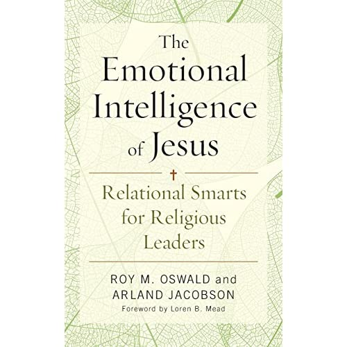 The Emotional Intelligence of Jesus: Relational Smarts for Religious Leaders Osw