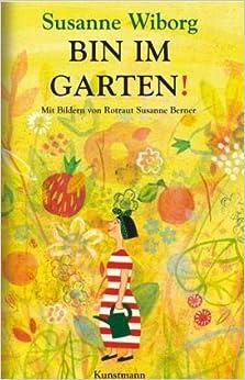 Bin im Garten! (Susanne Wiborg)