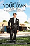 Make It Your Own Law Firm: The Ultimate Law Student's Guide to Owning, Managing, and Marketing Your Own Successful Law Firm (English Edition)
