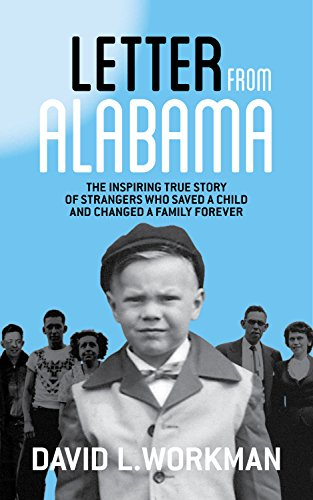 "David L. Workman's ""Letter from Alabama"" is the true story of two children orphaned and abandoned, then saved by grace and a family's love — and by a letter that traveled hundreds of miles and changed everything."