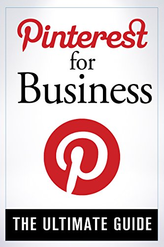 The Ultimate Guide: Pinterest for Business