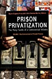 Prison Privatization [3 volumes]: The Many Facets of a Controversial Industry