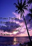 Forex Trading Essentials :Maximum Profit With Minimum Trades Traders Favorite
