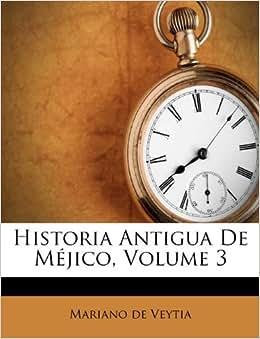 Historia Antigua De Méjico, Volume 3 (Spanish Edition