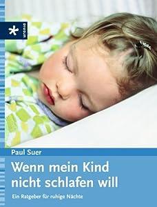 Wenn mein Kind nicht schlafen will: Ein Ratgeber für