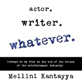 Actor. Writer. Whatever.: Essays on My Rise to the Top of the Bottom of the Entertainment Industry