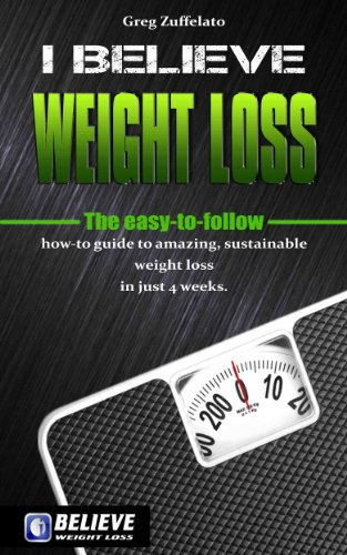 Book: I Believe Weight Loss - The easy-to-follow how-to guide to amazing, sustainable weight loss in just 4 weeks by Greg Zuffelato
