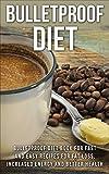 Diet: Nutrition: Bulletproof Diet (Healthy Eating Fat Loss Weight Watchers) (Atkins Diet Low-Carbohydrate Diet Bulletproof)