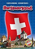 Switzerland (Blastoff! Readers: Exploring Countries) (Blastoff! Readers: Exploring Countries: Level five (Library))