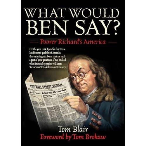 What Would Ben Say?: Poorer Richard's Almanac Blair, Tom/ Brokaw, Tom (Foreward