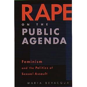Rape On The Public Agenda: Feminism and the Politics of Sexual Assault Maria Bevacqua