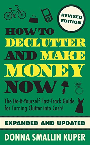 Book: How to De-Clutter and Make Money Now - Turn Clutter Into Cash with The One-Minute Organizer by Donna Smallin Kuper