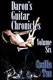 Daron's Guitar Chronicles: Volume Six