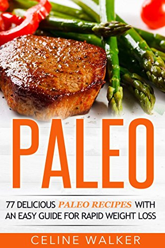 Paleo: 77 Delicious Paleo Recipes with an Easy Guide for Rapid Weight Loss (Cookbook)