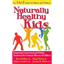 Naturally Healthy Kids: Integrating Conventional and Holistic Treatments for Common Illnesses of Children