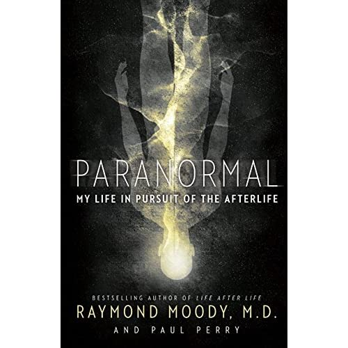 Paranormal: My Life in Pursuit of the Afterlife Moody, Raymond/ Perry, Paul