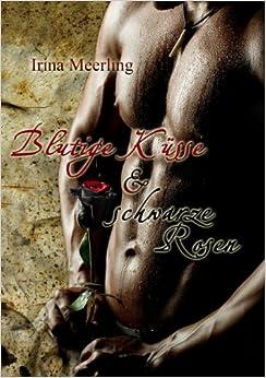 Blutige Küsse und schwarze Rosen (Irina Meerling)