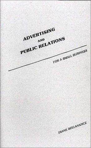 Advertising and Public Relations for a Small Business -  Diane Bellavance, 6th Edition