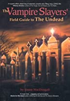 The Vampire Slayers' Field Guide to the Undead