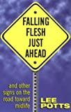 Falling Flesh Just Ahead: And Other Signs on the Road Toward Midlife