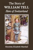 The Story of William Tell: Hero of Switzerland - ebook