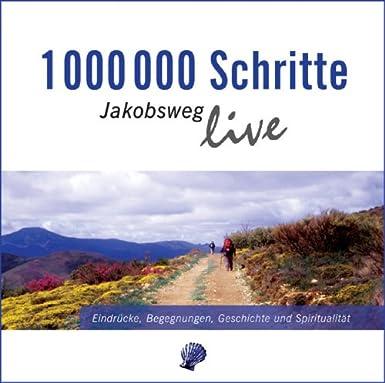 1000000 Schritte – Jakobsweg live: Eindrücke, Begegnungen, Geschichte und Spiritualität; Live-Mitschnitte