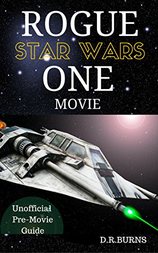 STAR WARS, ROGUE ONE MOVIE: The Unofficial Pre-Movie Guide Book (Jyn Erso, Captain Andor, AT-ACT, Rebels, Stormtroopers, Death Star and more)