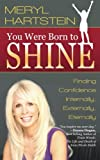 You Were Born To Shine: Finding Confidence Internally, Externally, Eternally