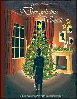 Der geheime Wunsch. Ein zauberhaftes Weihnachtsmärchen (Julia Weißer)