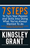 Passion To Profit: 7 Steps To Turn Your Passion And Skills Into Doing What You've Always Wanted To Do