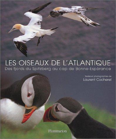 Les Oiseaux de l'atlantique : Des fjords du Spitzberg au cap de Bonne ...