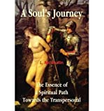 A Soul's Journey: The Essence of a Spiritual Path Towards the Transpersonal