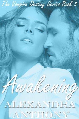 Book: Awakening (The Vampire Destiny Series Book #3) by Alexandra Anthony