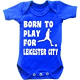 Born To Play Football For Leicester City Short Sleeved Baby Bodysuit Romper Vest Grow In Royal Blue & White Motif