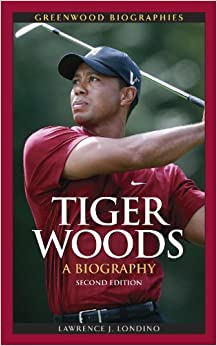Tiger Woods: A Biography, 2nd Edition (Greenwood Biographies): Lawrence ...