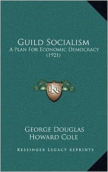 Guild Socialism: A Plan for Economic Democracy