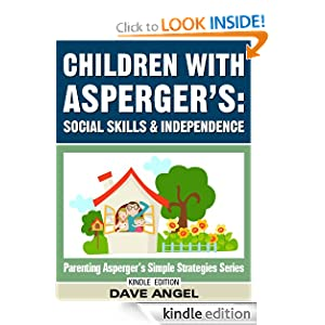 How To Help Children with Asperger's in Social Skills and Independence (Parenting Asperger's Simple Strategies Series)