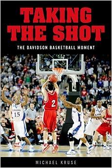 Taking the Shot: The Davidson Basketball Moment: Michael