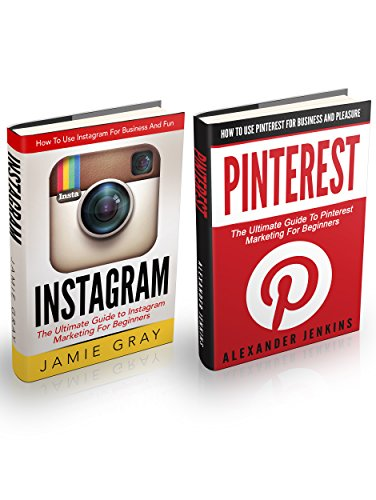 Instagram & Pinterest Box Set: How To Use Instagram And Pinterest For Business And Pleasure – The Ultimate Guide To Social Media Marketing For Beginner
