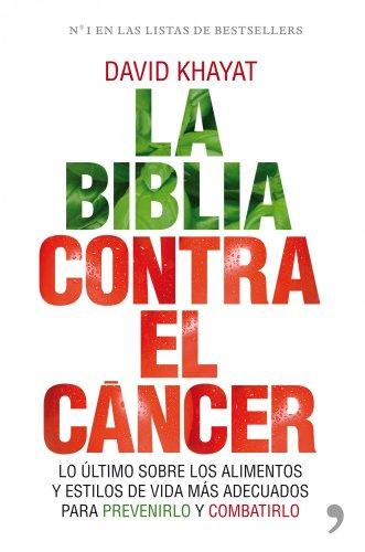 La biblia contra el cáncer: Lo último sobre los alimentos y estilos de vida más adecuados para prevenirlo (Vivir Mejor)