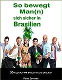 So bewegt Man(n) sich sicher in Brasilien: 30 Insider - Tipps, für WM-Besucher und Urlauber