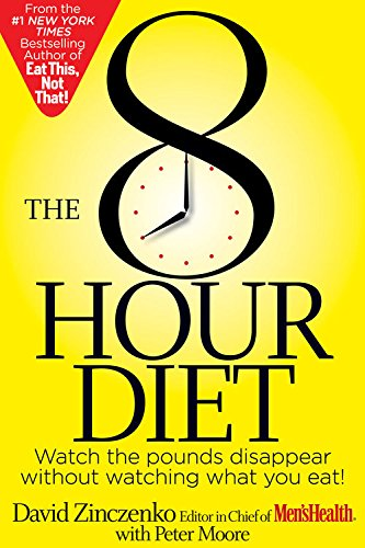The 8-Hour Diet:?Watch the Pounds Disappear without Watching What You Eat!