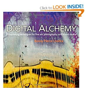 Digital Alchemy: Printmaking techniques for fine art, photography, and mixed media (Voices That Matter)