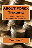 About Forex Trading : Forex Trading Strategies Secrets - Traders Best Choice